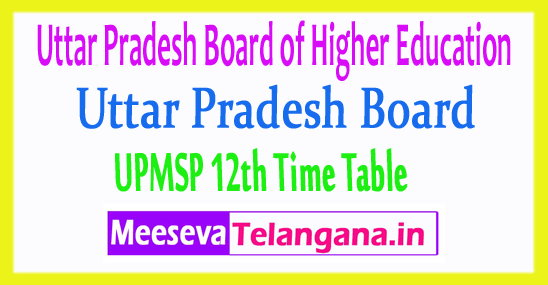 Uttar Pradesh Board of Higher Education UPMSP 12th Time Table 2019 Download