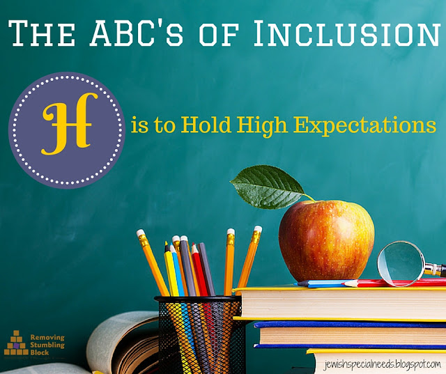 {The ABC's of Inclusion} H is to Hold High Expectations, Removing the Stumbling Block