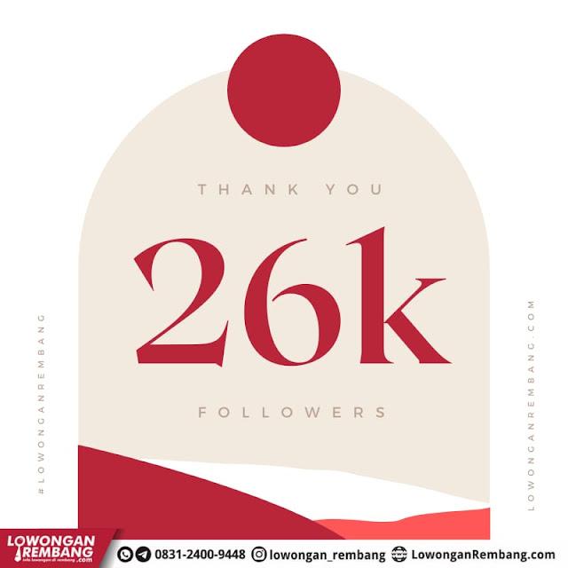THANK YOU 26K FOLLOWERS LOWONGAN REMBANG DOT COM