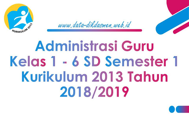 Administrasi Guru Kelas 1 6 Sd Mi Semester 1 Kurikulum 2013 Tahun 2018 2019 Info Pendataan
