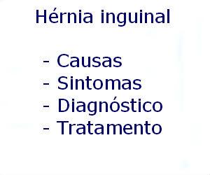 Hérnia inguinal causas sintomas diagnóstico tratamento prevenção riscos complicações