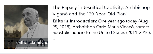 https://catholicfamilynews.com/blog/2019/08/25/the-papacy-in-jesuitical-captivity-archbishop-vigano-and-the-60-year-old-plan/