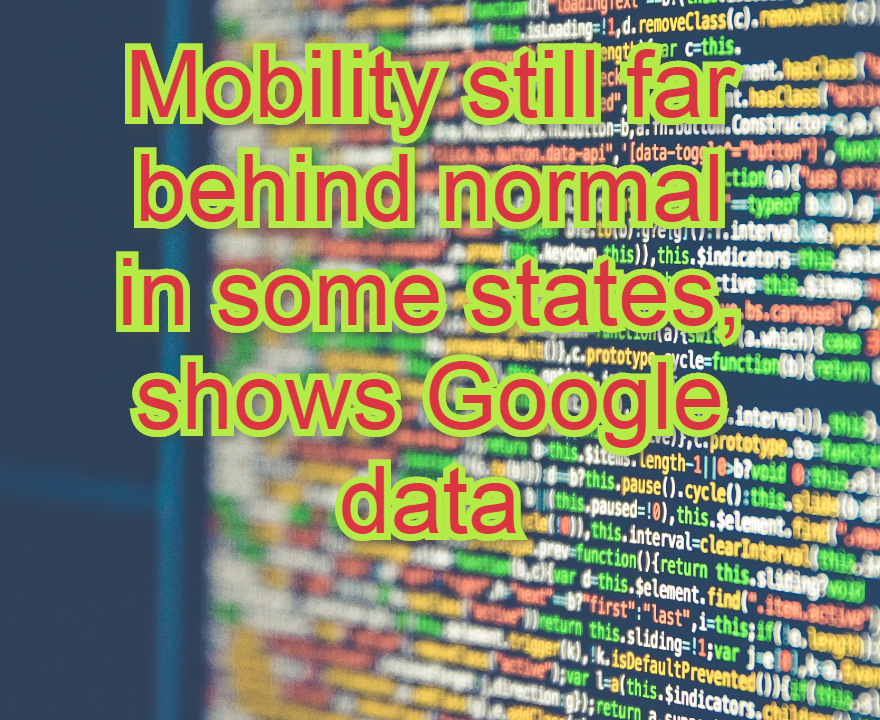Mobility still some states, shows Google data