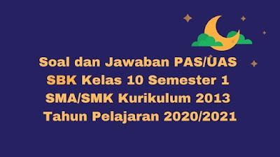 Soal dan Jawaban PAS/UAS SBK Kelas 10 Semester 1 SMA/SMK/MA Kurikulum 2013 TP 2020/2021
