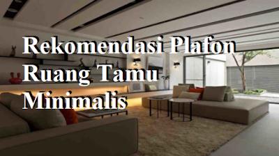 Rekomendasi Plafon Ruang Tamu Minimalis