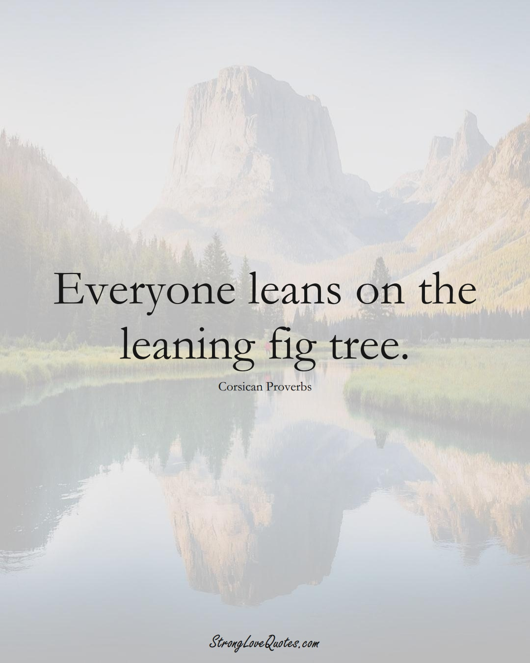 Everyone leans on the leaning fig tree. (Corsican Sayings);  #EuropeanSayings
