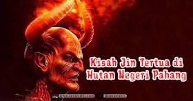 Kisah Jin Tertua di Hutan Negara Pahang