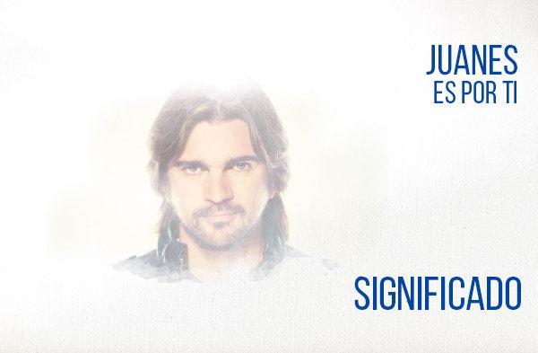Para Tú Amor significado de la canción Juanes.