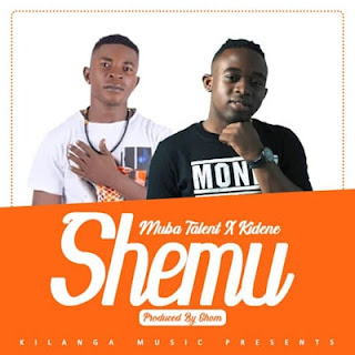 Audio| Muba Talent Ft Kidene - Shemu |Download Mp3