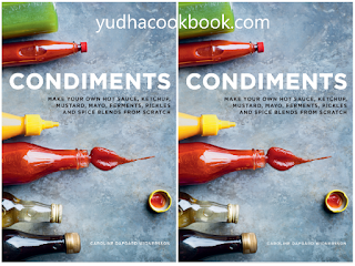 download cookbook Condiments: Make your own hot sauce, ketchup, mustard, mayo, ferments, pickles and spice blends from scratch