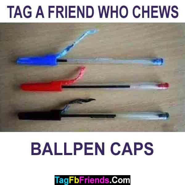 Tag a friend who chews ball pen caps