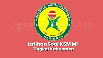Latihan Soal Kompetisi Sains Madrasah (KSM) MI Tingkat Kabupaten Tahun 2021