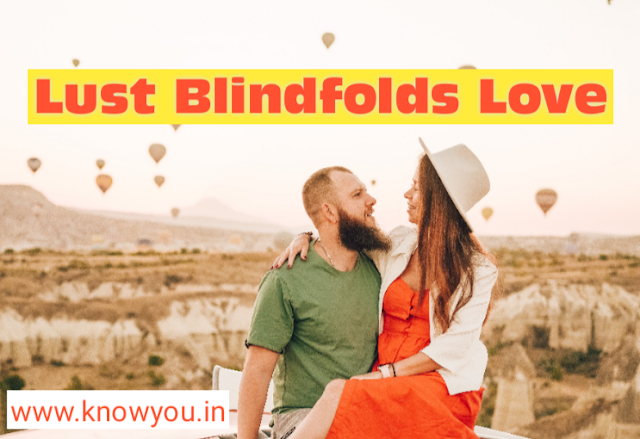 Lust Blindfolds Love, What is Lust Blindfolds Love, Top Best Tips 2020