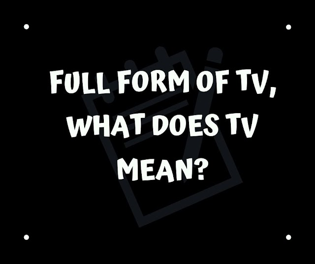 Full form of TV, What does TV mean?