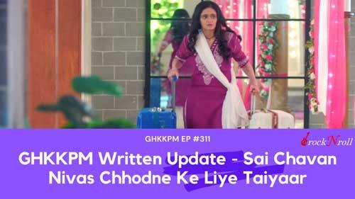 GHKKPM-Written-Update-Sai-Chavan-Nivas-Chhodne-Ke-Liye-Taiyaar-EP-311