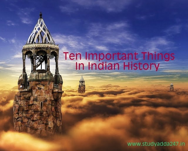 Ten Important Things In Indian History
