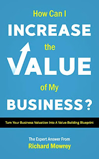 How Can I Increase the Value of My Business?: Turn Your Business Valuation into a Value-Building Blueprint
