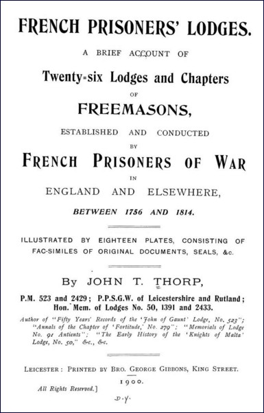 French Prisoners' Lodges: A Brief Account of Twenty-Six Lodges and Chapters of Freemasons, Established and Conducted by French Prisoners of War in England and Elsewhere, Between 1756 and 1814