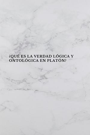 ¿Qué es la verdad lógica y ontológica en Platón? por Victor Salmeron