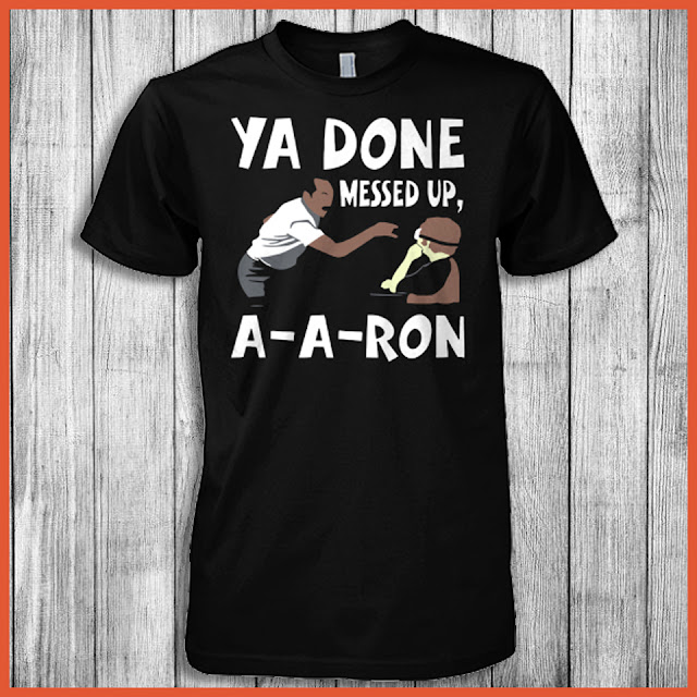 You Done Messed Up A-Aron Shirt
