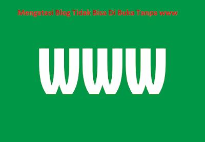 Solusi  Mengatasi Blog Tidak Bisa Di Buka Tanpa awalan www