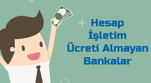 hesap işletim ücreti almayan bankalar 2018