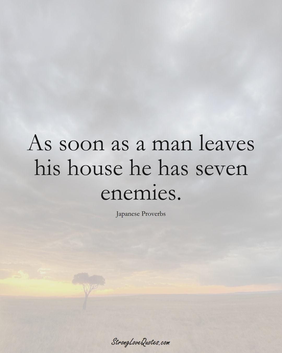 As soon as a man leaves his house he has seven enemies. (Japanese Sayings);  #AsianSayings