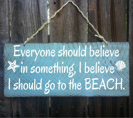 Believe I Should Go to the Beach Wood Sign