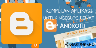 Kumpulan Aplikasi Untuk Ngeblog Lewat Android