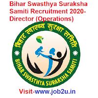 Bihar Swasthya Suraksha Samiti Recruitment 2020, Director (Operations)