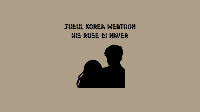 Judul Korea Webtoon His Ruse Naver
