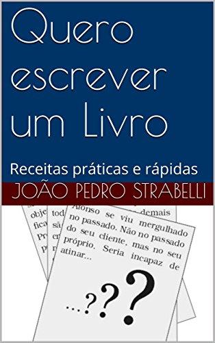 Quero escrever um Livro: Receitas práticas e rápidas - João Pedro Strabelli