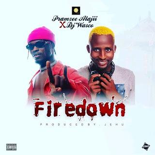 DOWNLOAD MUSIC MP3: Fire Down - Pramzee Alajii Ft DJ Wasco [Prod. By Jehu]