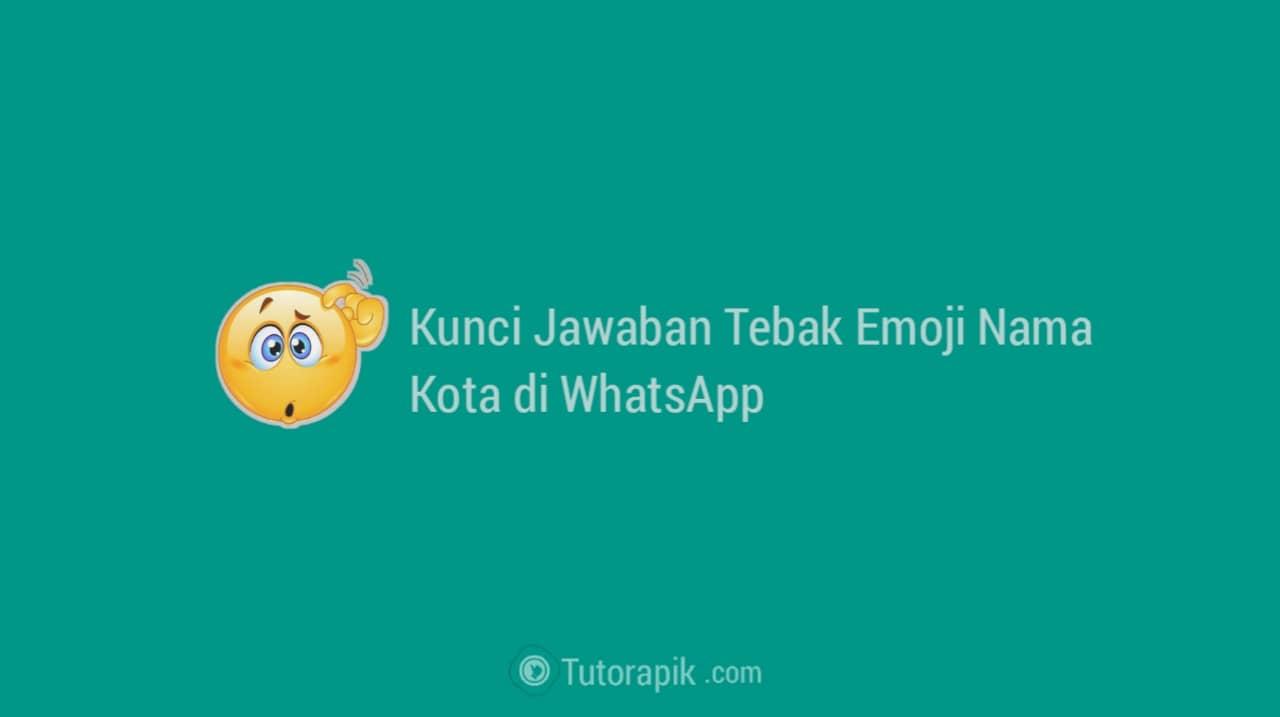 Kunci Jawaban Tebak Nama Kota Emoticon di Whatsapp