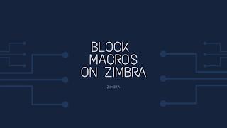 How To Block Macros on Zimbra