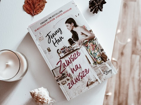 """""""Zawsze i na zawsze"""" Jenny Han, Wydawnictwo Kobiece. Trzecia część bestsellerowej książki: """"Do wszystkich chłopców, których kochałam"""""""