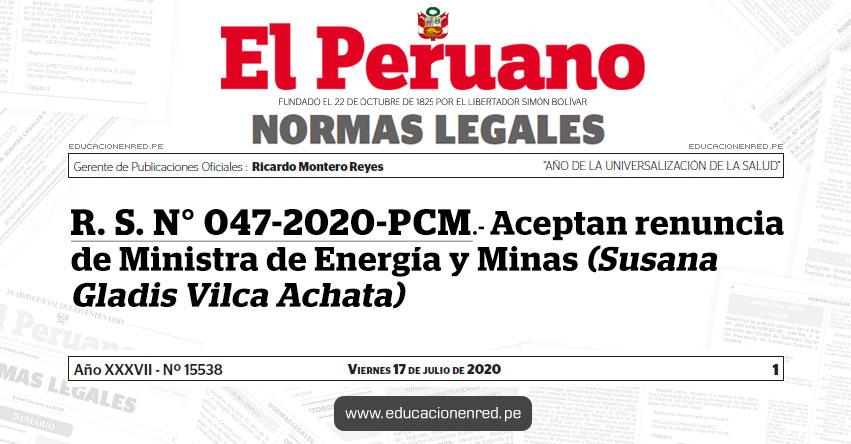 R. S. N° 047-2020-PCM.- Aceptan renuncia de Ministra de Energía y Minas (Susana Gladis Vilca Achata)