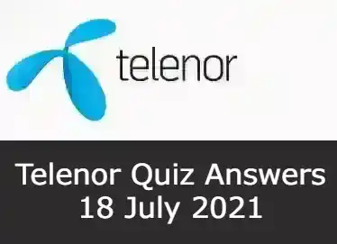 18 July Telenor Answers Today   Telenor Quiz Today 18 July 2021