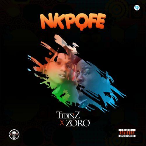 DOWNLOAD MP3: Tidinz ft Zoro - Nkpofe