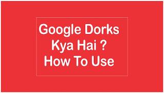 Google Dorks Kya Hai , How To Use Google Dorks In Hindi
