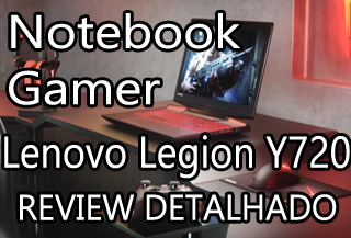 Notebook Gamer Lenovo Legion Y720 Avaliação Analise Review