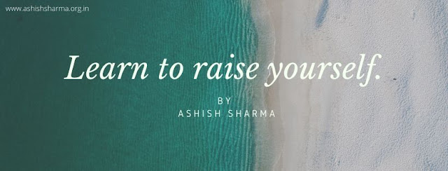 Learn to raise yourself by ashish sharma