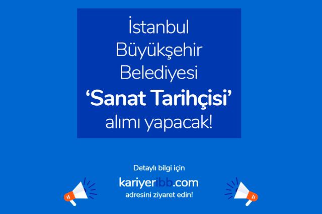 İstanbul Büyükşehir Belediyesi sanat tarihçisi alımı yapacak. Sanat tarihçisi iş ilanına kimler başvurabilir? Detaylar kariyeribb.com'da!