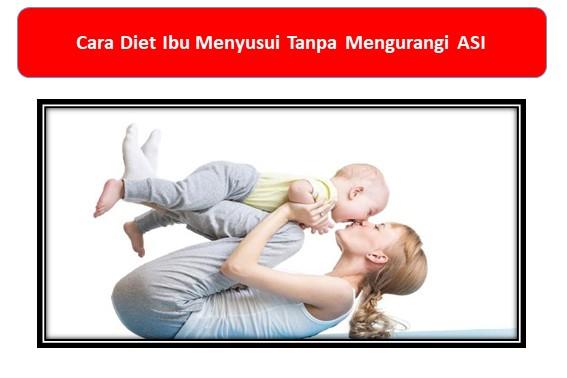 Cara Diet Ibu Menyusui Tanpa Mengurangi ASI