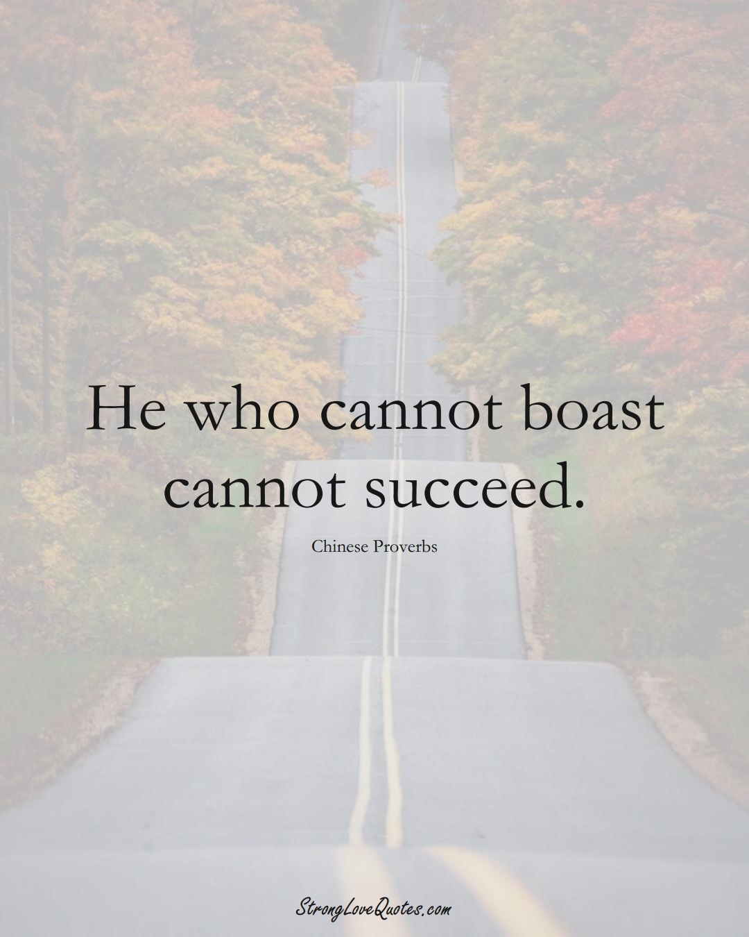He who cannot boast cannot succeed. (Chinese Sayings);  #AsianSayings