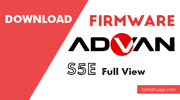Download Firmware / Stock ROM Advan S5E Full View