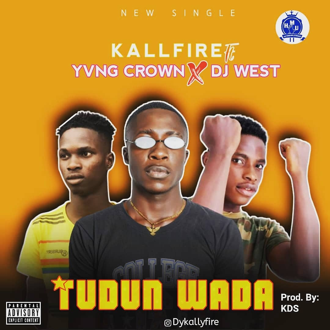 [music] Kallyfire ft Yvng crown and Dj west - Tudun wada (prod. KDS) #Arewapublisize