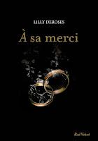 http://lesreinesdelanuit.blogspot.fr/2015/06/a-sa-merci-de-lillie-deroses.html