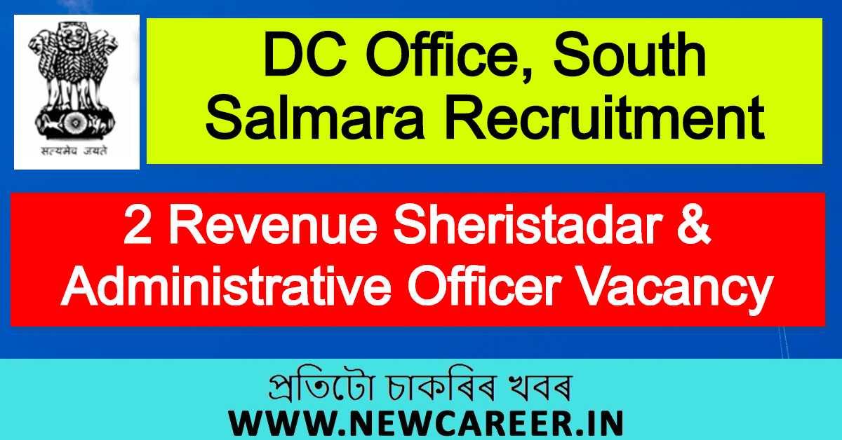 DC Office, South Salmara Recruitment 2020 : Apply For 2 Revenue Sheristadar & Administrative Officer Vacancy