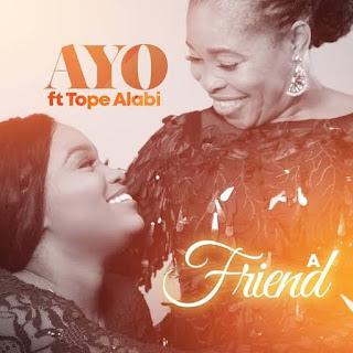 Ayomiku Ft. Tope Alabi – A Friend